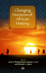 CHANGING HORIZONS OF AFRICAN HISTORY, Edited by Awet T. Weldemichael, Anthony A. Lee, and Edward A. Alpers(HARDCOVER)