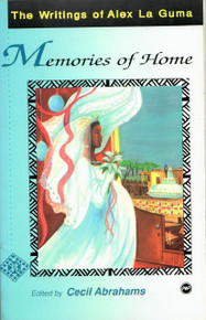 MEMORIES OF HOME:The Writings of Alex La Guma, by Cecil Abrahams
