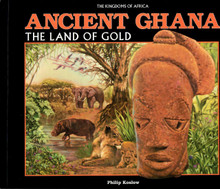 ANCIENT GHANA: The Land Of Gold, by Philip Koslow