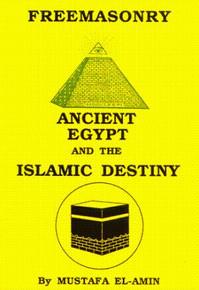 FREEMASONRY: Ancient Egypt and the Islamic Destiny, by Mustafa El-Amin