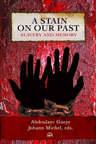 Copy of A STAIN ON OUR PAST: Slavery and Memory, Edited by Abdoulaye Gueye and Johann Michel( HARDCOVER)