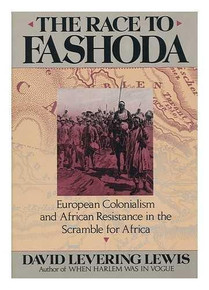 THE RACE TO FASHODA: European Colonialism and African Resistance in the Scramble for Africa by David Levering Lewis(HARDCOVER)