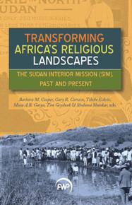 TRANSFORMING AFRICA'S RELIGIOUS LANDSCAPES: The Sudan Interior Mission (SIM), Past and Present Edited by,Barbara Cooper, Gary Corwin, Tibebe Eshete, Musa Gaiya, Tim Geysbeek, & Shobana Shankar(HARDCOVER)