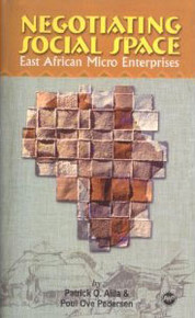 NEGOTIATING SOCIAL SPACE: East African Micro-Enterprises, Edited by Patrick O. Alila & Poul Ove Pedersen (HARDCOVER)