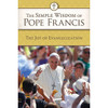 The Simple Wisdom of Pope Francis: The Joy of Evangelization