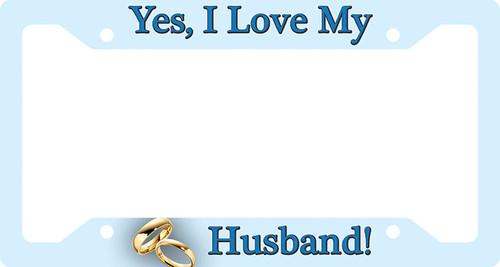Yes I Love My Husband Plate Frame