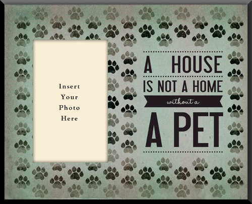 A House is not a Home without a Pet Photo Frame