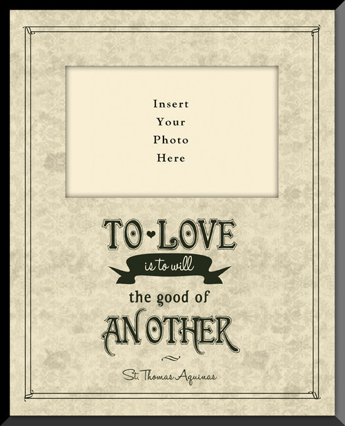 To Love is to Will the Good of Another Vertical Picture Frame (Insert Your Photo)