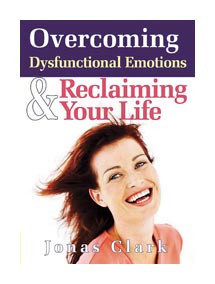 Overcoming Dysfunctional Emotions & Reclaiming Your Life