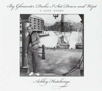 ASHLEY HUTCHINGS By Gloucester Docks 2014 UK vinyl LP NEW / SEALED
