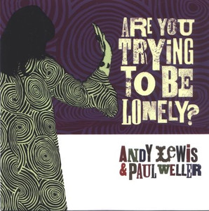 """ANDY LEWIS & PAUL WELLER - Are You Trying To Be Lonely? (7"""" Vinyl Single)"""