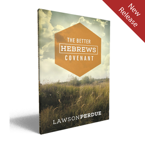 The Better Hebrews Covenant - Lawson Perdue