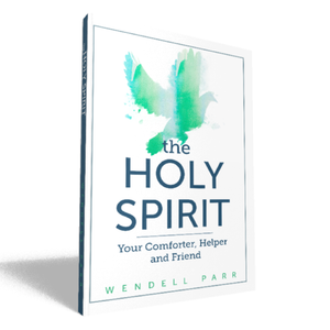 The Holy Spirit: Your Comforter, Helper and Friend - Wendell Parr