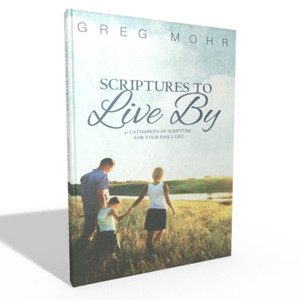 Scriptures to Live By - Greg Mohr