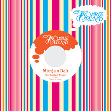 "Morgan Delt - ""Barbarian Kings"" 7-inch"
