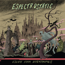 "Espectrostatic ""Escape From Witchtropolis"""