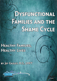 Dysfunctional Families and the Shame Cycle: Healthy Families, Healthy Lives (DVD)