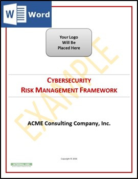 Fully editable Microsoft Word document - Cybersecurity Risk Management Program. Uses NIST 800-37, ISO 31010 and COSO 2013 best practices.