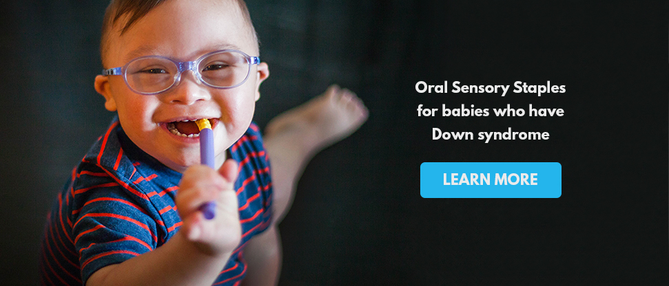 Oral Sensory Staples for Babies who have Down syndrome
