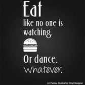 Eat Like Nobody's Watching - or Dance .. whatever humour