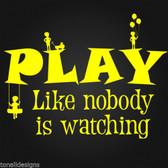 PLAY LIKE NOBODY IS WATCHING BOYS vinyl wall sticker words nursery swing skip