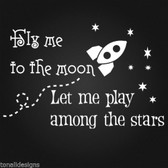 FLY ME TO THE MOON LET ME PLAY AMONG THE STARS vinyl wall decal saying nursery