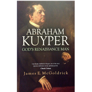 Abraham Kuyper: God's Renaissance Man by James E. McGoldrick (Paperback)