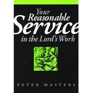Your Reasonable Service in the Lord's Work by Peter Masters (Booklet)