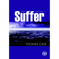 When Christians Suffer by Thomas Case (Paperback)
