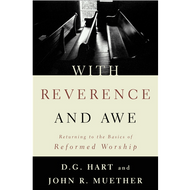 With Reverence and Awe by D.G. Hart & John R. Muether (Paperback)
