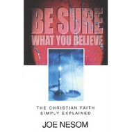 Be Sure What You Believe: The Christian Faith Simply Explained by Joe Nesom (Paperback)