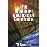 The Meaning and Use of Baptizein by TJ Conant (Paperback)