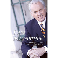 John MacArthur, Servant of the Word and Flock by Iain H. Murray (Hardcover)