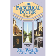 The Evangelical Doctor: John Wycliffe & the Lollards by Douglas C. Wood (Paperback)