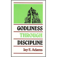 Godliness through Discipline by Jay E. Adams (Booklet)