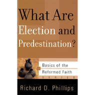 What are Election and Predestination? by Richard D. Phillips (Booklet)