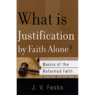 What is Justification by Faith Alone? by J.V. Fesko (Booklet)
