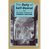 The Duty of Self-Denial and Ten Other Sermons by Thomas Watson (Hardcover)