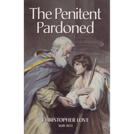 The Penitent Pardoned by Christopher Love (Hardcover)
