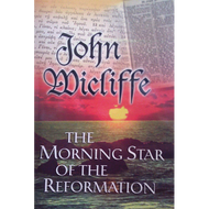 John Wicliffe: The Morning Star of the Reformation by David J. Deane (Booklet)