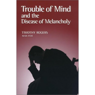 Trouble of Mind and the Disease of Melancholy by Timothy Rogers (Hardcover)