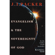 Evangelism and the Sovereignty of God by J.I. Packer (Paperback)