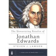 The Unwavering Resolve of Jonathan Edwards by Steven Lawson (Hardcover)