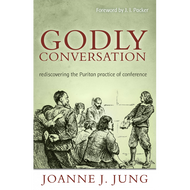 Godly Conversation by Joanne J. Jung (Paperback)