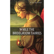 While the Bridegroom Tarries by R.B.Kuiper (Paperback)