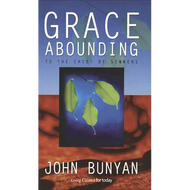 Grace Abounding to the Chief of Sinners by John Bunyan (Paperback)