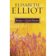 Keep a Quiet Heart by Elisabeth Elliot (Paperback)