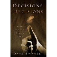 Decisions, Decisions: How (and How Not) to Make Them by Dave Swavely