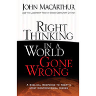 Right Thinking in a World Gone Wrong by John MacArthur (Paperback)