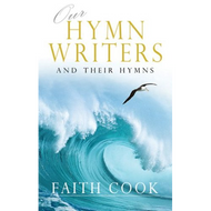 Our Hymn Writers and Their Hymns by Faith Cook (Hardcover)